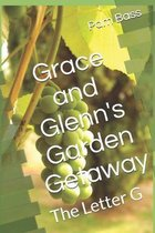 Grace and Glenn's Garden Getaway: The Letter G