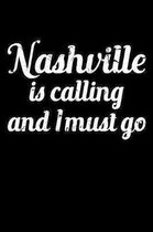 Nashville Is Calling I Must Go: 6 x 9 Inch Blank Lined Notebook 120 Pages