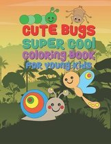 Cute Bugs Super Cool Coloring Book For Young Kids