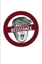 I Am Part Of The Resistance: Funny Politic Quotes Journal - Notebook - Workbook For Political Sarcasm, Politicians, Anti Trump, Protest & Europe Fa