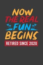 Now The Real Fun Begins Retired Since 2020: An Retirement Gift Notebook