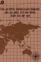 Die gr��te Sehensw�rdigkeit, die es gibt, ist die Welt. Sieh sie dir an: Reisetagebuch Liniertes DinA 5 Notizbuch f�r Reise-Fans Notizen f�r Weltenbum
