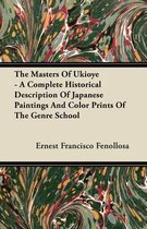 The Masters Of Ukioye - A Complete Historical Description Of Japanese Paintings And Color Prints Of The Genre School