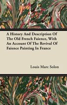 A History And Description Of The Old French Faience, With An Account Of The Revival Of Faience Painting In France