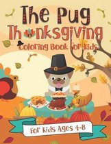 The Pug Thanksgiving Coloring Book for Kids: A Fun Gift Idea for Kids Turkey Day Coloring Pages for Kids Ages 4-8