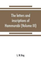 letters and inscriptions of Hammurabi, king of Babylon, about B.C. 2200, to which are added a series of letters of other kings of the first dynasty of Babylon (Volume III)