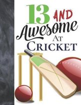 13 And Awesome At Cricket: Bat And Ball College Ruled Composition Writing School Notebook To Take Teachers Notes - Gift For Cricket Players