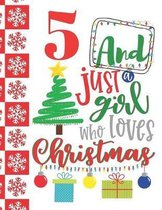 5 And Just A Girl Who Loves Christmas: Holiday Sketchbook Activity Book Gift For Girls - Christmas Quote Sketchpad To Draw And Sketch In