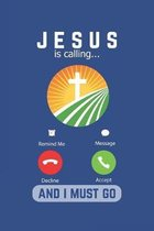 Jesus Is Calling And I Must Go: Lined Notebook