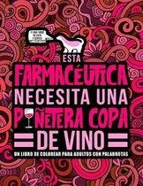 Esta farmaceutica necesita una punetera copa de vino: Un libro de colorear para adultos con palabrotas