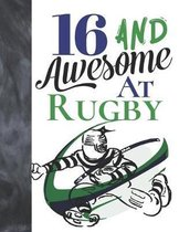 16 And Awesome At Rugby: Game College Ruled Composition Writing School Notebook To Take Teachers Notes - Gift For Teen Rugby Players