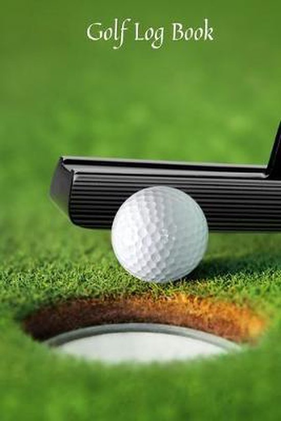 Golf Log book: Golfing Log Book to Track your Scores and Record detailed Statistics, Golf Performance Dairy, Golf Club Yard Pad