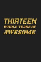 Thirteen Whole Years Of Awesome: Happy 13th Birthday 13 Years Old Cute Gift For Boys & Girls