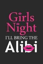 Girls Night I'll bring the: Alibi Junggesellinnenabschied Braut Notizbuch liniert DIN A5 - 120 Seiten f�r Notizen, Zeichnungen, Formeln - Organize
