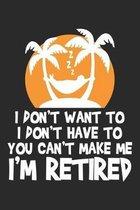 I don't Want to I don't Have to You can't make me I'm Retired: Urlaub im Ruhestand Notizbuch liniert DIN A5 - 120 Seiten f�r Notizen, Zeichnungen, For