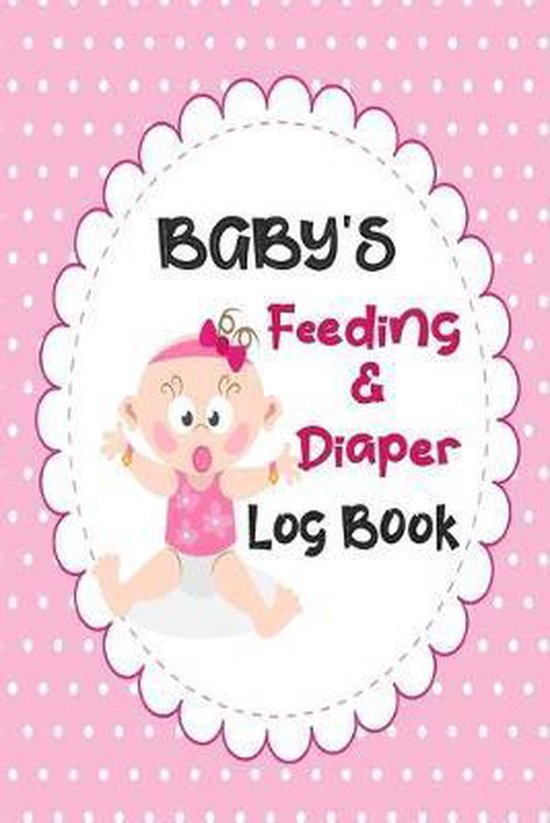 Baby's Feeding And Diaper Log Book: Record Daily Feeding: Time, Amount, Duration, Diapers Perfect for New Parents or Nannies: Stylish Pink Daily Log F