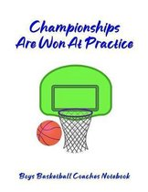 Championships Are Won At Practice: Boys Basketball Coaches Notebook