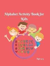 Alphabet Activity Book for Kids 3-5: Alphabet Adventure- Alphabet Writing Practice- Alphabet Book for Preschoolers- Alphabet Book Set- Alphabet Book S