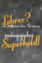 Lehrer? Ich pr�feriere den Terminus P�dagogischer Superheld: Lehrer-Kalender im DinA 5 Format f�r Lehrerinnen und Lehrer Organizer Schuljahresplaner f