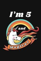 I'm 5 and Magical: Happy 5th Birthday 5 Years Old Unicorn Birthday Gift for Girls