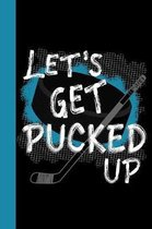 Let's Get Pucked Up