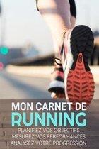 Mon Carnet de Running: Course � Pieds, Jogging, Pr�paration au Marathon - Objectifs, distance, dur�e, route, HR, etc... - 15,24 x 22,86 cm, 1