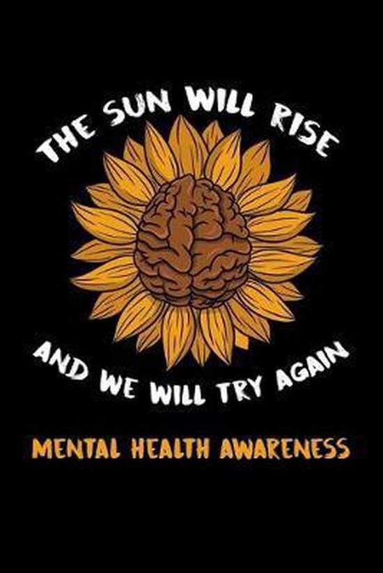 The Sun Will Rise And We Will Try Again Mental Health Awareness: Emotional and Mental Health Notebook