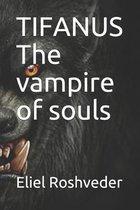 TIFANUS The vampire of souls