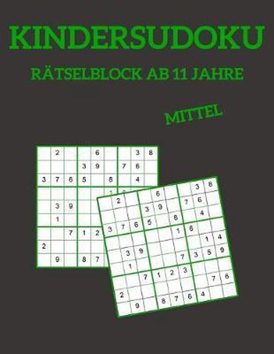 Kindersudoku R�tselblock Ab 11 Jahre - Mittel: 100 R�tsel F�r Anf�nger Mit L�sungen 9x9