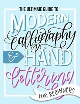 The Ultimate Guide to Modern Calligraphy & Hand Lettering for Beginners: Learn to Letter
