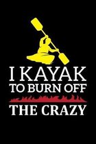 I Kayak To Burn Off The Crazy: A5 Notizbuch f�r Kajak, Ruder und Paddel Fans