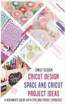 Cricut Design Space and Cricut Project Ideas: A beginner 's Guide with Tips and Tricks (Updated)
