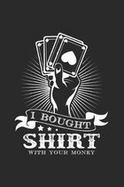 I bought shirt with your money: 6x9 Poker - lined - ruled paper - notebook - notes