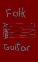 Folk Guitar Tabs: 110 5 x 8 inch pages. Guitarists write your own Folk Music. Instruments such as the guitar form classic sounds of folk