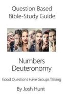 Question Based Bible Study Guide -- Numbers, Deuteronomy: Good Questions Have Groups Talking