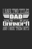 I Have Two Titles Dad and Grandpa And I Rock Them Both