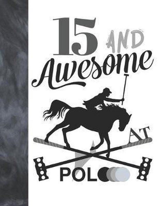 15 And Awesome At Polo: Horseback Ball & Mallet College Ruled Composition Writing School Notebook - Gift For Teen Polo Players