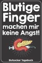 Blutige Finger machen mir keine Angst! Blutzucker Tagebuch: Tagebuch f�r 52 Wochen / 1 Jahr mit Medikamentenplan, Arztterminen, Blutzuckerwerten, KE /