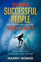 Super Successful People Will Never Tell You That You Can't: Who Are You Hanging Out With?