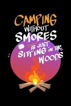 Camping Without Smores Is Just Sitting In The Woods: College Ruled Notebook, Composition Book