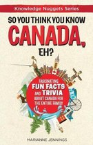So You Think You Know CANADA, Eh?