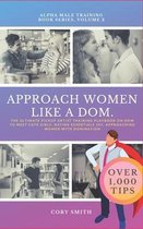 APPROACH WOMEN LIKE A DOM, The Ultimate Pickup Artist Training Playbook on How To Meet Cute Girls. Dating Essentials 101