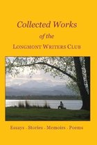 Collected Works of the Longmont Writers Club: Essays. Stories. Memoirs. Poems