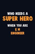 Who Need A SUPER HERO, When You Are E/M Engineer