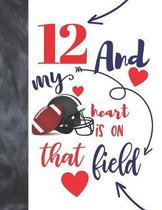 12 And My Heart Is On That Field: Football Gifts For Boys And Girls A Sketchbook Sketchpad Activity Book For Kids To Draw And Sketch In