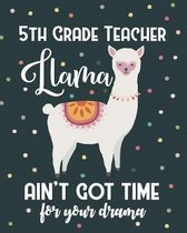 5th Grade Teacher Llama Ain't Got Time For Your Drama: Dot Grid Notebook and Appreciation Gift for Fifth Grade Teachers