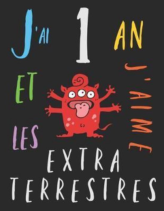 J'ai 1 an et j'aime les extraterrestres: Le livre � colorier pour les enfants de un an qui aime les extraterrestres. Album � colorier extraterrestre