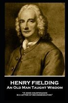 Henry Fielding - An Old Man Taught Wisdom: ''A good countenance is a letter of recommendation''