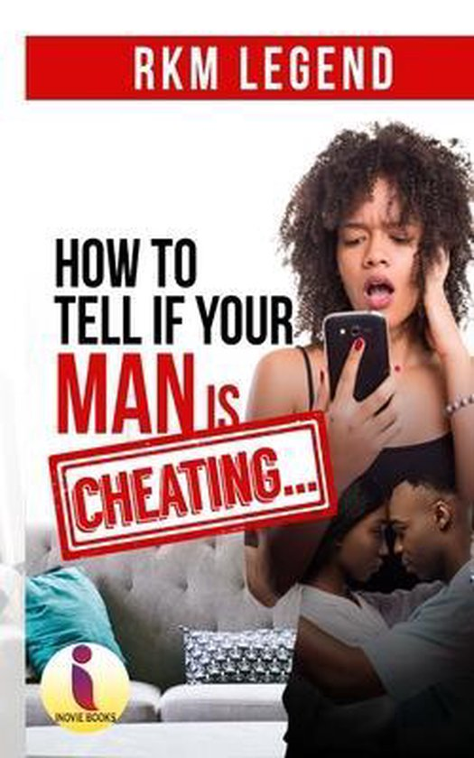 How To Tell If Your Man is Cheating