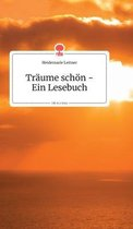 Traume schoen - Ein Lesebuch. Life is a Story - story.one